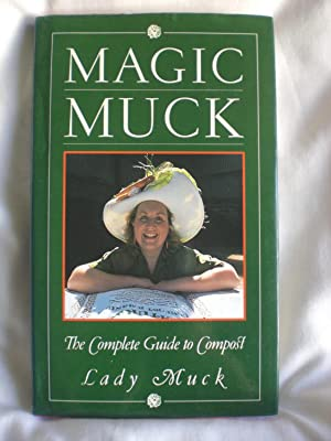 Magic Muck : The Complete Guide to Compost