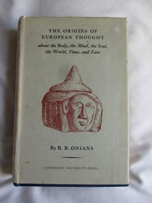 THe Origins of European Thought- about the body, the mind, the soul, the world , time and fate