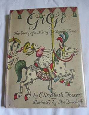 Gigi the Story of a Merry Go: Foster, Elizabeth