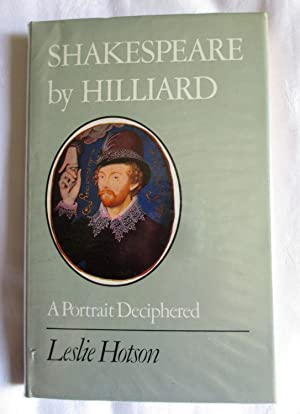 Shakespeare by Hilliard: A Portrait Deciphered: Hotson, John Leslie