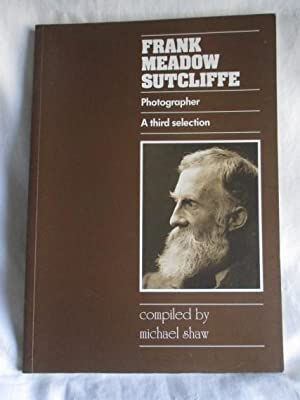 Frank Meadow Sutcliffe Photographer: A Third Selection of His Work Compiled by Michael Shaw