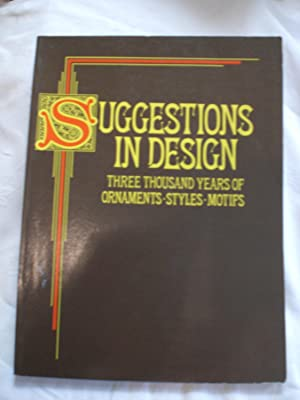 Suggestions in Design : Three Thousand Years of Ornaments, Styles, Motifs