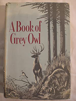 A Book of Grey Owl: pages from the writings of Wa-Sha-Quon-Asin