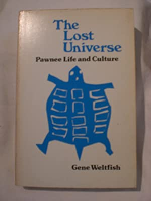 The Lost Universe : Pawnee Life and Culture: Weltfish, Gene