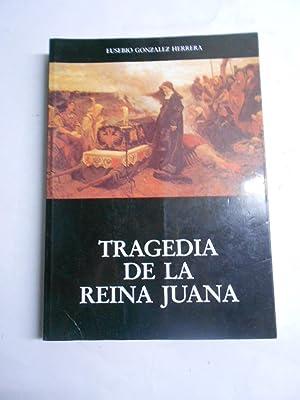 TRAGEDIA DE LA REINA JUANA.: GONZALEZ HERRERA, Eusebio