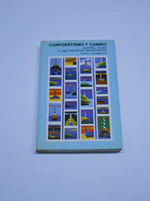 CORPORATIVISMO Y CAMBIO. Austria, Suiza y las políticas industriales.: KATZENSTEIN, Peter J.