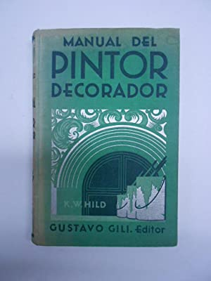 MANUAL DEL PINTOR DECORADOR. Guía para pintores, barnizadores, doradores, vidrieros, ...
