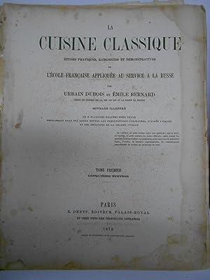 LA CUISINE CLASSIQUE. Etudes pratiques, raisonnées et: DUBOIS, Urbain et