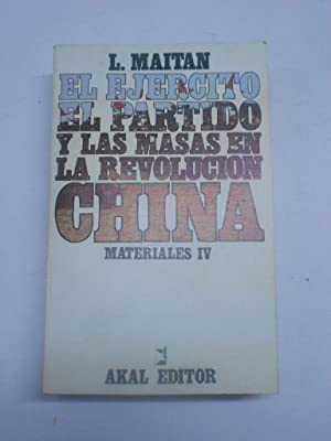 EL EJERCITO, EL PARTIDO Y LAS MASAS EN LA REVOLUCION CHINA. Materiales IV.: MAITAN, L.