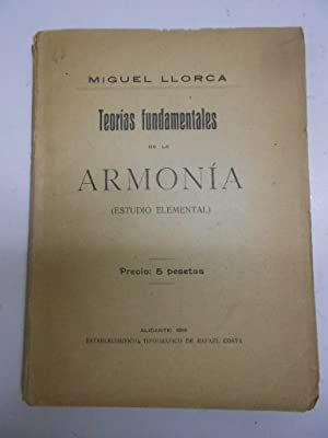 TEORIAS FUNDAMENTALES DE LA ARMONIA. (Estudio elemental).: LLORCA, Miguel