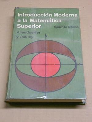 INTRODUCCIÓN MODERNA A LA MATEMATICA SUPERIOR.: ALLENDOERFER, Carl B.