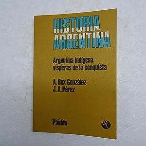 ARGENTINA INDIGENA. Vísperas de la conquista.: REX GONZALEZ, Alberto