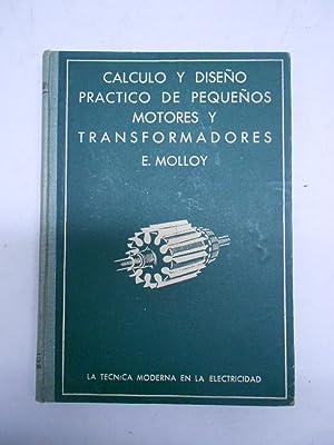 CALCULO Y DISEÑO PRACTICO DE PEQUEÑOS MOTORES Y TRANSFORMADORES.: MOLLOY, E.