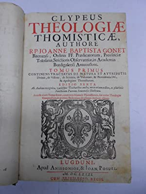 CLYPEUS THEOLOGIAE THOMISTICAE.: GONET, Joanne Baptista