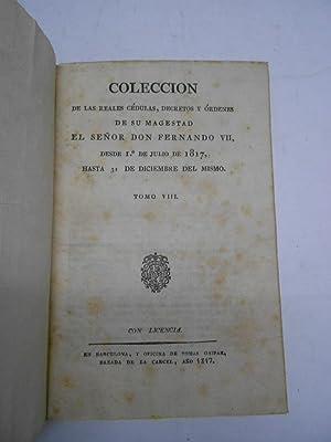 COLECCION DE LAS REALES CEDULAS, DECRETOS Y ORDENES DE SU MAGESTAD EL SEÑOR DON FERNANDO VII...