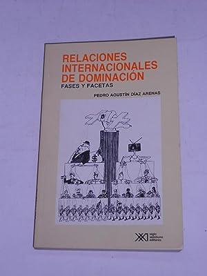 RELACIONES INTERNACIONALES DE DOMINACION. Fases y facetas.: DIAZ ARENAS, Pedro Agustín