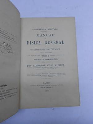 MANUAL DE FISICA GENERAL Y RUDIMENTOS DE QUIMICA para uso de las Academias Militares.: FELIU Y ...