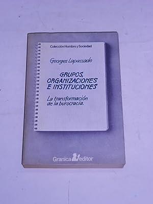 GRUPOS, ORGANIZACIONES E INSTITUCIONES. La transformación de la burocracia.: LAPASSADE, ...
