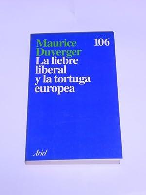 LA LIEBRE LIBERAL Y LA TORTUGA EUROPEA.: DUVERGER, Maurice