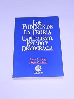LOS PODERES DE LA TEORIA. Capitalismo, estado y democracia.: ALFORD, Robert R. y Roger Friedland