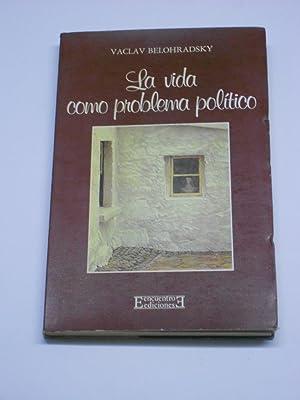 LA VIDA COMO PROBLEMA POLITICO.: BELOHRADSKY, Vaclav