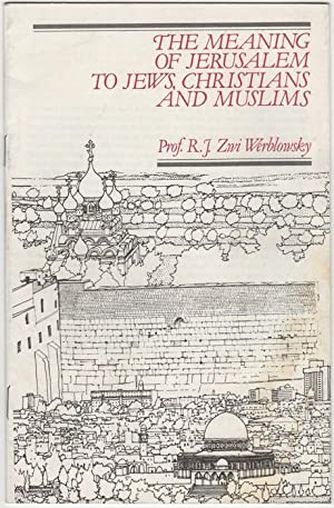 The Meaning of Jerusalem to Jews, Christians: Werblowsky, R.J. Zwi