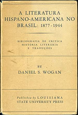 A literatura hispano-americana No Brasil: 1877-1944. Bibliografia: Wogan, Daniel S.