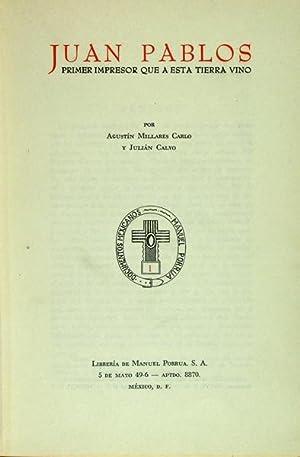 Juan Pablos, primer impresor que a esta: Millares Carlo, Agustín,