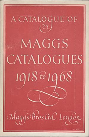 A Catalogue of Maggs Catalogues 1918 to: Maggs Bros. Ltd