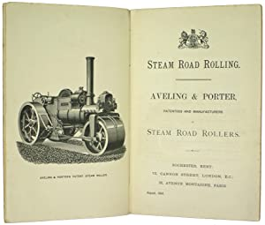 Steam Road Rolling. Aveling & Porter, Patentees and Manufacturers of Steam Road Rollers