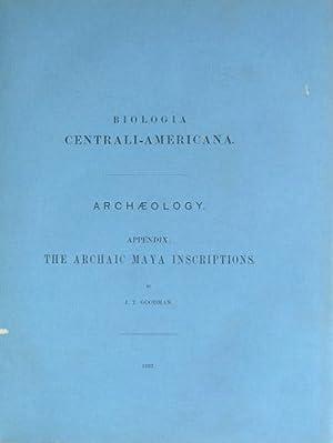 The Archaic Maya Inscriptions. (Biologia Centrali-Americana. Archaeology.: Goodman, J.T.