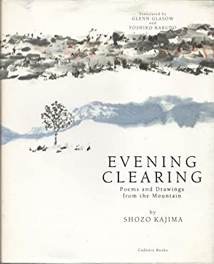 Evening Clearing: Poems and Drawings from the: Kajima, Shozo