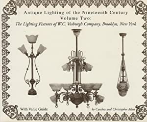 Antique Lighting of the Nineteenth Century. Volume: Allen, Cynthia and