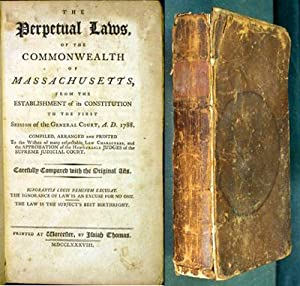 The Perpetual Laws, of the Commonwealth of Massachusetts, from the Establishment of its Constitut...