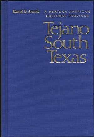 Tejano South Texas. A Mexican American Cultural: Arreola, Daniel D.