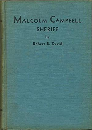 Malcolm Campbell, Sheriff. The Reminiscences of the: David, Robert B.