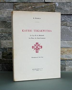 Kateri Tekakwitha. Le Lys de la Mohawk. La fleur du Saint-Laurent.: TEKAKWITHA, Kateri). RUMILLY, ...