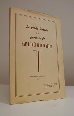 La petite histoire de la paroisse de Saint-Théodore-d'Acton.: SAINT-THEODORE D'ACTON).