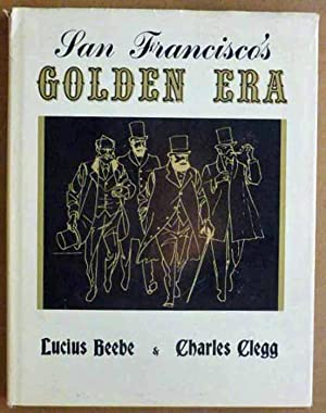 San Francisco's Golden Era: A Picture Story: Lucius Beebe; Charles