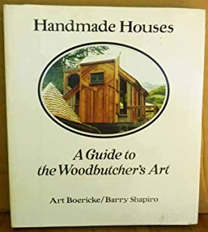 Handmade Houses: A Guide to the Woodbutcher's: Art Boericke, Barry