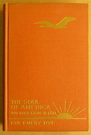 The Soul of America: An Oregon Iliad: Eva Emery Dye