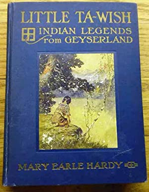 Little Ta-Wish Indian Legends from Geyserland: Mary Earle Hardy