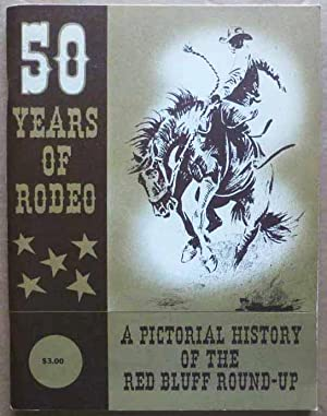 50 Years of Rodeo: A Pictorial History of the Red Bluff Round-Up