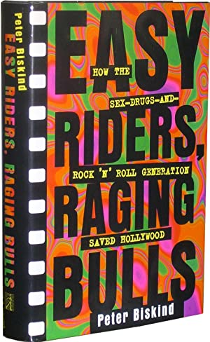 Easy Riders, Raging Bulls: How the Sex-Drugs-And-Rock: Biskind, Peter