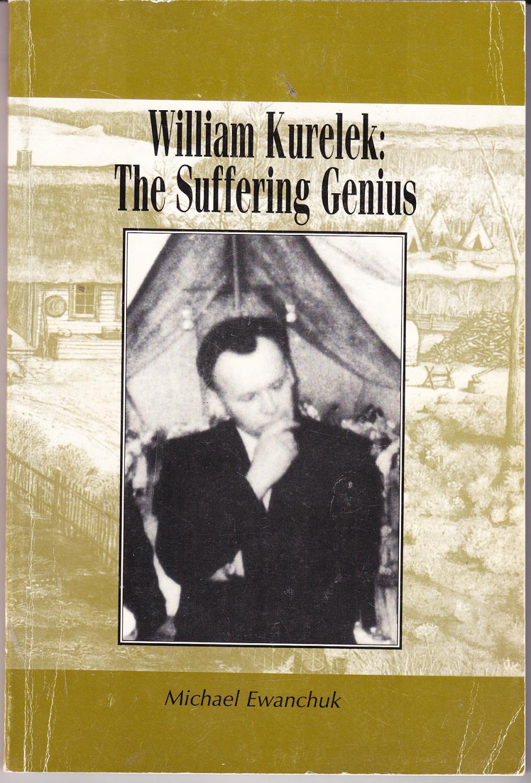 William Kurelek: The Suffering Genius by Ewanchuk, Michael: Michael  Ewanchuk Publishing, Canada 9780969577928 Trade Paperback, 1st Printing -  John Thompson