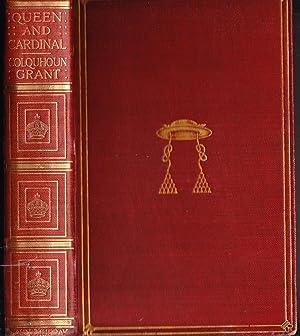 Queen and Cardinal: A Memoir of Anne: Grant, Mrs. Colquhoun