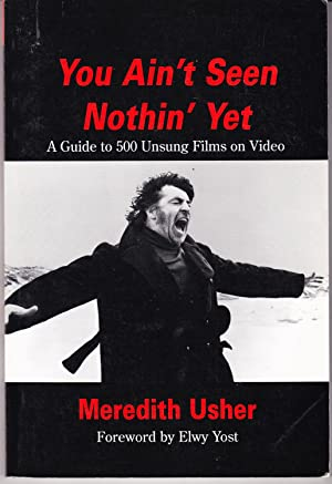 You Ain't Seen Nothin' Yet: A Guide to 500 Unsung Films on Video