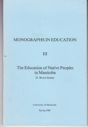 The Education of Native Peoples in Manitoba: Monographs in Education III
