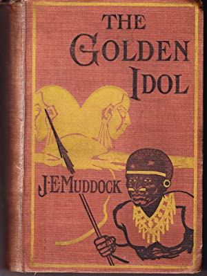 The Golden Idol: A Story of Adventure By Sea and Land