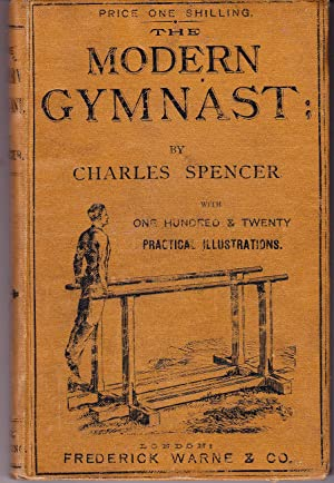 The Modern Gymnast with Practical Instructions of: Spencer, Charles